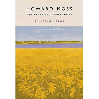 Winters Come Summers Gone by Howard Moss