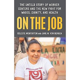 On the Job The Untold Story of Americas Work Centers and the New Fight for Wages Dignity and Health