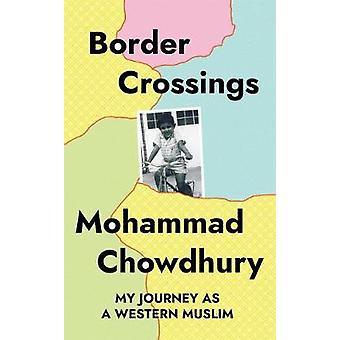 Border Crossings My Journey as a Western Muslim