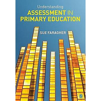 Understanding Assessment in Primary Education by Faragher & Sue