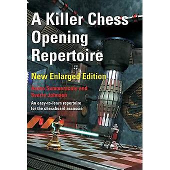 A Killer Chess Opening Repertoire by Summerscale & AaronJohnsen & Sverre