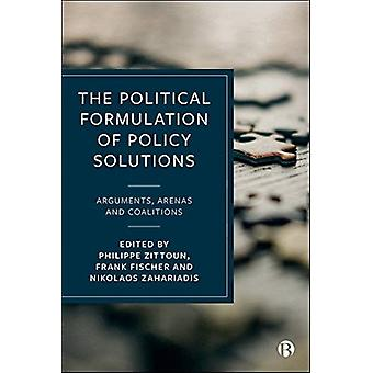 The Political Formulation of Policy Solutions by Edited by Philippe Zittoun & Edited by Frank Fischer & Edited by Nikolaos Zahariadis