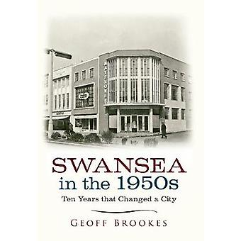 Swansea in the 1950s  Ten Years that Changed a City by Geoff Brookes