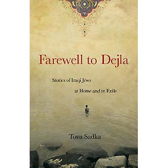 Farewell to Dejla - Stories of Iraqi Jews at Home and in Exile by Tova