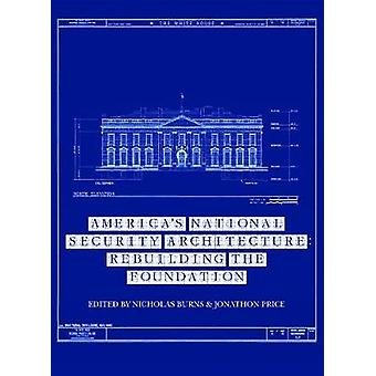 America's National Security Architecture - Rebuilding the Foundation b