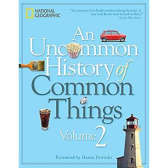 An Uncommon History of Common Things - Volume 2 by National Geographic
