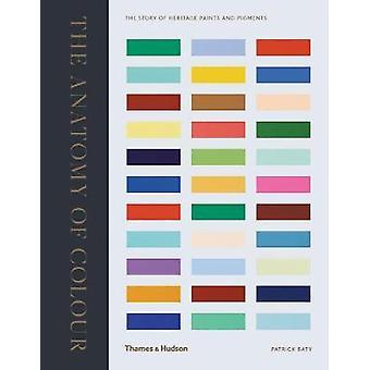 Die Anatomie der Farbe - die Geschichte von Erbe Farben und Pigmente von P