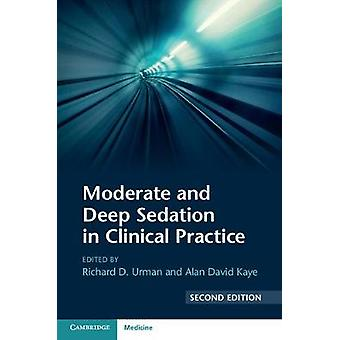 Moderate and Deep Sedation in Clinical Practice by Richard D. Urman -