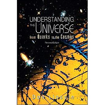 UNDERSTANDING THE UNIVERSE: FROM QUARKS TO COSMOS