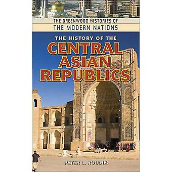 The History of the Central Asian Republics by Roudik & Peter L.