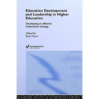 Education Development and Leadership in Higher Education Developing an Effective Institutional Strategy by Fraser & Kym