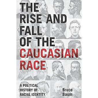 El ascenso y la caída de la raza caucásica Una historia política de la identidad racial por Bruce Baum