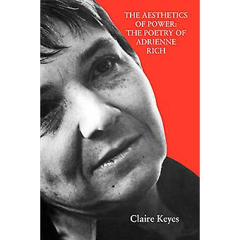 The Aesthetics of Power The Poetry of Adrienne Rich by Keyes & Claire