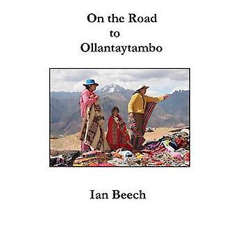 On the Road to Ollantaytambo by Beech & Ian
