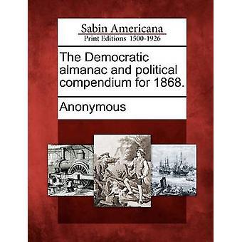 Die demokratische Almanach und politischen Kompendium für 1868. von Anonymous