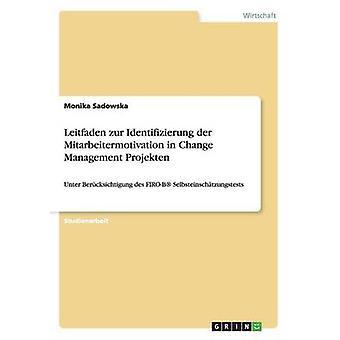 Leitfaden zur Identificeer Zierung der Mitarbeitermotivatie in Change Management projekten door Sadowska & Monika