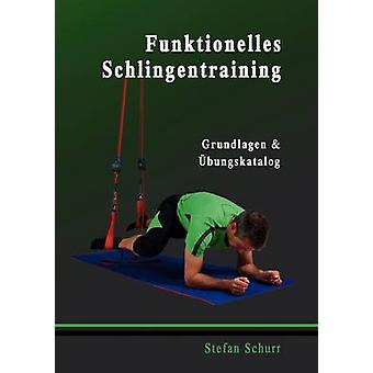 Funktionelles SchlingentrainingGrundlagen bungskatalog by Schurr & Stefan