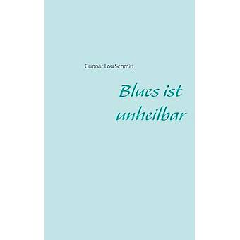 Blues ist unheilbar di Schmitt & Gunnar Lou