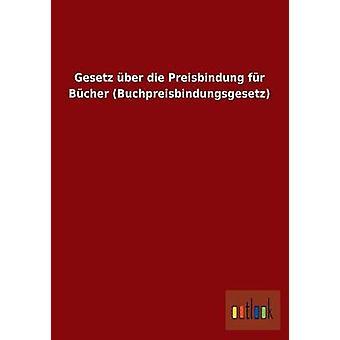 Gesetz ber die Preisbindung fr Bcher Buchpreisbindungsgesetz by ohne Autor