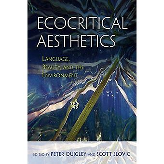 Ecocritical Aesthetics - Language - Beauty - and the Environment by Pe