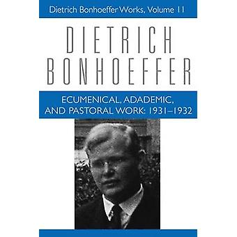 Ecumenical - Academic - and Pastoral Work - 1931-1932 by Dietrich Bonh