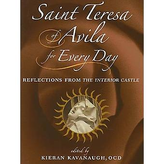 Saint Teresa of Avila for Every Day - Reflections from the Interior Ca