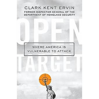 Open Target - Where America Is Vulnerable to Attack by Clark Kent Ervi