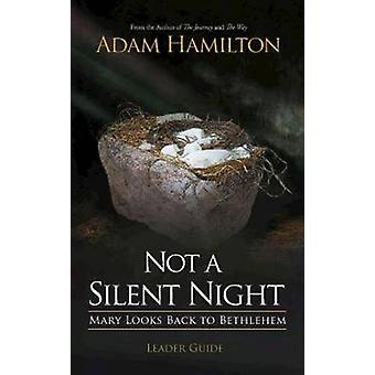 Not a Silent Night Leader Guide - Mary Looks Back to Bethlehem by Adam