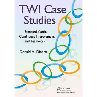 TWI Case Studies - Standard Work - Continuous Improvement - and Teamwo