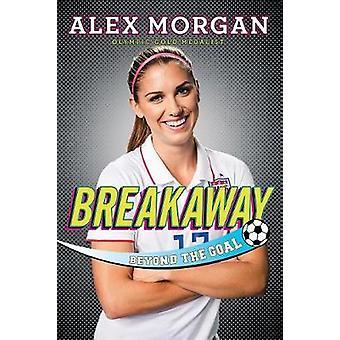 Breakaway - Beyond the Goal by Alex Morgan - 9781481451086 Book