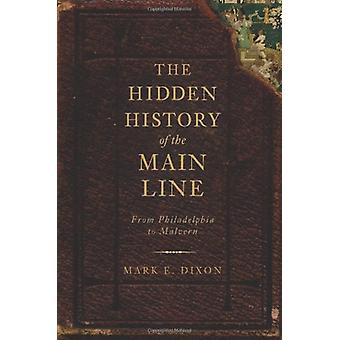 The Hidden History of the Main Line - - From Philadelphia to Malvern by