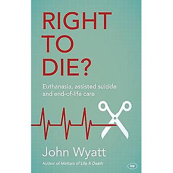 Right to Die? - Euthanasia - Assisted Suicide and End-of-Life Care by