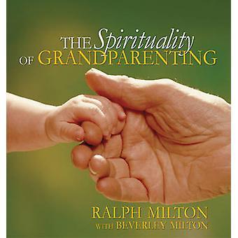Spirituality of Grandparenting by Ralph Milton - Beverly Milton - Mic