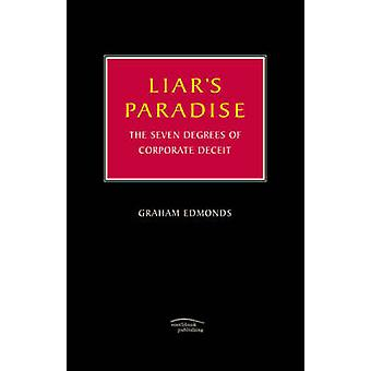 Liar's Paradise - The Seven Degrees of Corporate Deceit by Graham Edmo