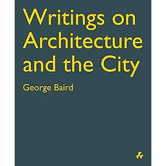 Writings on Architecture and the City by George Baird - 9781908967541