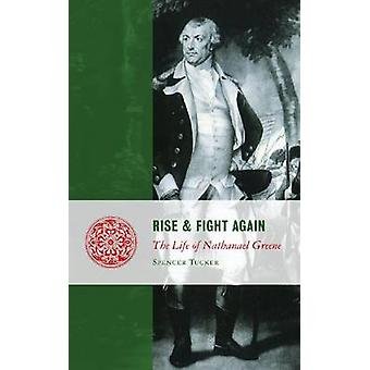Rise and Fight Again - The Life of Nathanael Greene by Spencer Tucker