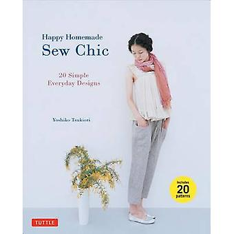 Happy Homemade - Sew Chic - 20 Simple Everyday Designs by Yoshiko Tsuki
