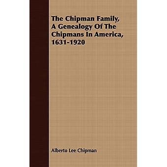The Chipman Family A Genealogy Of The Chipmans In America 16311920 by Chipman & Alberto Lee