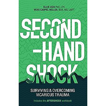 Second-Hand Shock - Surviving & Overcoming Vicarious Trauma by Vic