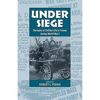 Under belägringen av det civila livet i Frankrike under första världskriget av Young & Robert J.
