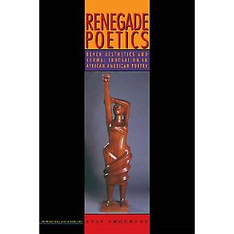 Renegade Poetics - Black Aesthetics and Formal Innovation in African A