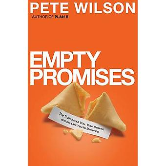 Empty Promises  The Truth About You Your Desires and the Lies Youre Believing by Pete Wilson