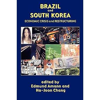 Brazil and South Korea Economic Crisis and Restructuring by Amann & Edmund