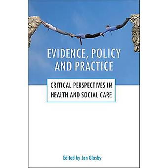 Evidence policy and practice  Critical perspectives in health and social care by Edited by Jon Glasby