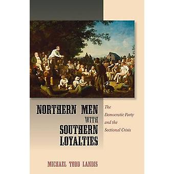 Northern Men with Southern Loyalties by Michael Todd Landis