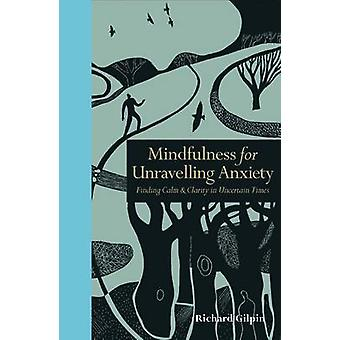 Mindfulness for Unravelling Anxiety - Finding Calm & Clarity in Uncert