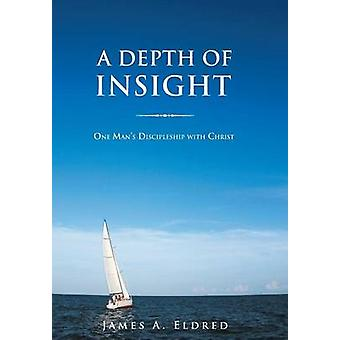 A Depth of Insight One Mans Discipleship with Christ by Eldred & James a.