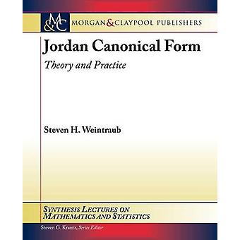 Jordan Canonical Form Theory and Practice by Weintraub & Steven