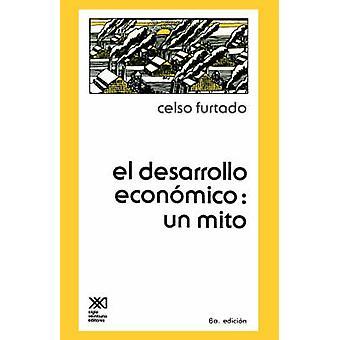 EL DESARROLLO ECONOMICOUN MITO by Furtado & Celso