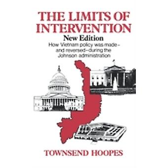 The Limits of Intervention How Vietnam Policy Was MadeAnd ReversedDuring the Johnson Administration by Hoopes & Townsend